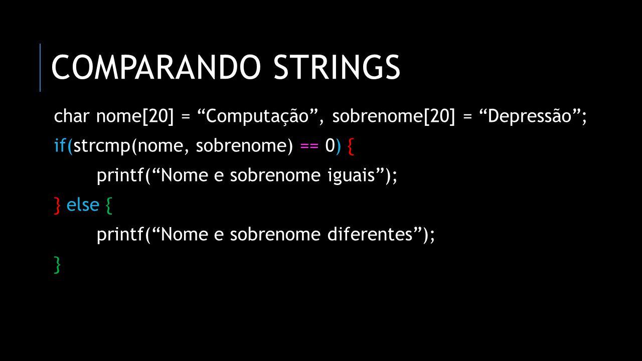 comparando strings char nome[20] = Computação , sobrenome[20] = Depressão ; if(strcmp(nome, sobrenome) == 0) {